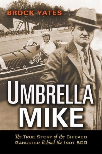 Umbrella Mike  The True Story Of The Chicago Gangster Behind The Indy 500