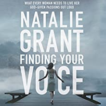 Finding Your Voice: What Every Woman Needs to Live Her God-Given Passions Out Loud Audiobook by Natalie Grant Narrated by Natalie Grant