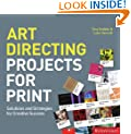 Art Directing Projects for Print: Solutions and Strategies for Creative Success
