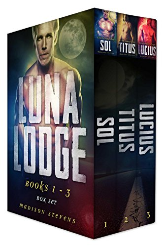 Luna Lodge Box Set One (Sol, Titus, Lucius) by [Stevens, Madison]