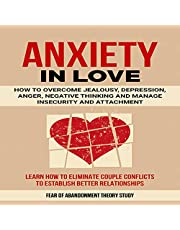 Anxiety in Love: How to Overcome Jealousy, Depression, Anger, Negative Thinking and Manage Insecurity and Attachment: Learn How to Eliminate Couple Conflicts to Establish Better Relationships