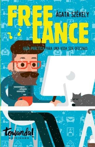 Descargar Libro Freelance: Guía Práctica Para Una Vida Sin Oficinas Agata Szekely
