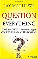 Question Everything: The Rise of AVID as America's Largest College Readiness Program by Jay Mathews (2015-04-27)
