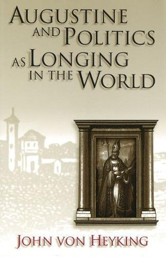 Augustine and Politics as Longing in the World (The Eric Voegelin Institute Series in Political Philosophy) by Brand: University of Missouri
