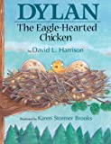 Dylan the Eagle-Hearted Chicken, David L. Harrison, 1563979829