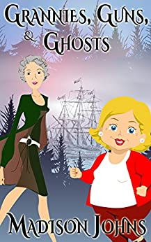 Grannies, Guns and Ghosts (Agnes Barton Senior Sleuth Mystery Book 2) by [Johns, Madison]