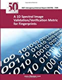 A 1D Spectral Image Validation/Verification Metric for Fingerprints, nist, 149374769X