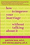 How to Improve Your Marriage Without Talking about It, Patricia Love and Steven Stosny, 0767923170