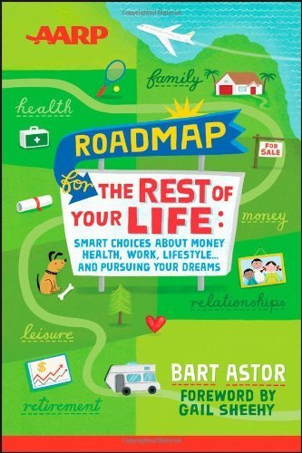 AARP Roadmap for the Rest of Your Life: Smart Choices About Money, Health, Work, Lifestyle ... and Pursuing Your Dreams by Bart Astor (2013-04-22)