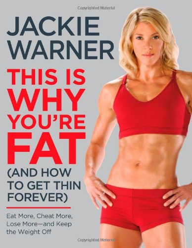 This Is Why You're Fat (And How to Get Thin Forever): Eat More, Cheat More, Lose More--and Keep the Weight Off pdf