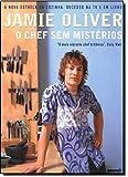 Jamie Oliver. O Chef Sem Mistérios