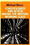 Consciousness and Action Among the Western Working Class, Mann, Michael, 0333137736
