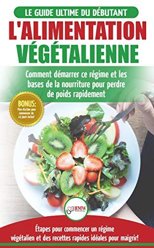L Alimentation Vegetalienne Guide Cusisine Et Recettes Facile Pour Les Debutants Vegane Perdre Du Poids Avec Un Regime Alimentaire Vegan Ou