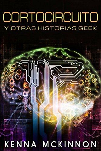 Cortocircuito y otras historias Geek (Spanish Edition) by [McKinnon, Kenna]