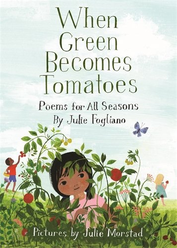 When Green Becomes Tomatoes: Poems for All Seasons (Green Season)