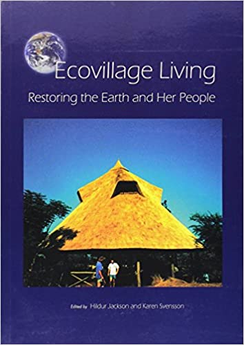 Restoring the Earth and Her People Ecovillage Living