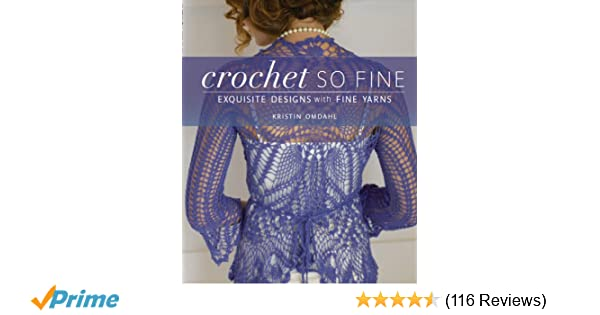 Crochet So Fine Exquisite Designs With Fine Yarns Kristin Omdahl