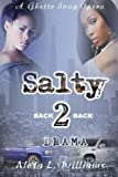 Salty  2 ( A Ghetto Soap Opera): Back 2 Back Drama (Volume 2)
