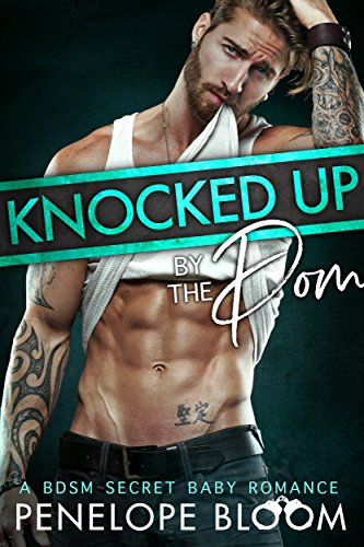 Knocked Up by the Dom: A BDSM Secret Baby Romance