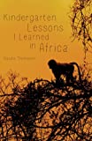 Kindergarten Lessons I Learned in Africa, Claudia Thomason, 1628397985
