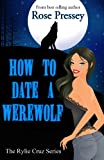 How to Date a Werewolf (Rylie Cruz Series Book 1)