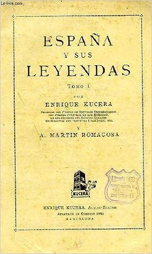 ESPAÑA Y SUS LEYENDAS, TOMO I: Amazon.es: KUCERA ENRIQUE, MARTIN ROMAGOSA A.: Libros