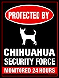 Funny Dog Signs ~ Protected by Chihuahua Security Force Monitored 24 Hours ~ Metal 9 x 12 inches ~ USA Made ~ Dog Lover, Walker, Sitter, Veterinarian, Groomer, House, Doggie Daycare, Décor & Gifts