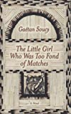 The Little Girl Who Was Too Fond of Matches, Gaétan Soucy, 1559705884