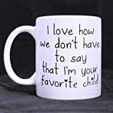 I Love How We don't Have to Say that I'm Your Favorite Child White Ceramic Coffee Mugs Cup - Awesome Gift Mug for Dad/Mom/Mother/Father/Father's Day or Mother's Day - 11oz sizes