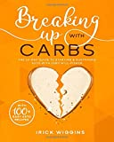 Breaking Up With Carbs: The 60-DAY Guide to