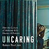 Uncaring: How the Culture of Medicine Kills Doctors