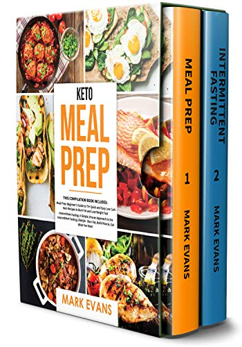 Keto Meal Prep: 2 Books in 1 - 70+ Quick and Easy Low Carb Keto Recipes to Burn Fat and Lose Weight & Simple, Proven Intermittent Fasting Guide for Beginners by Mark Evans