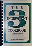 Three Ingredient Cookbook, Ruthie Wornall, 0962446718