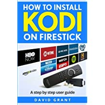 Kodi: How to Install Kodi on Firestick: The Ultimate Step by Step Guide to Install Kodi