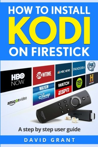 Price comparison product image Kodi: How to Install Kodi on Firestick: The Ultimate Step by Step Guide to Install Kodi