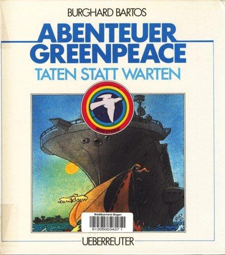 Abenteuer Greenpeace: Taten statt Warten