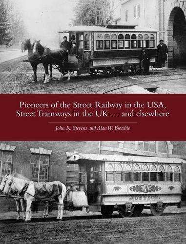 Pioneers of the Street Railway in the USA, Street Tramways in the UK...and Elsewehere