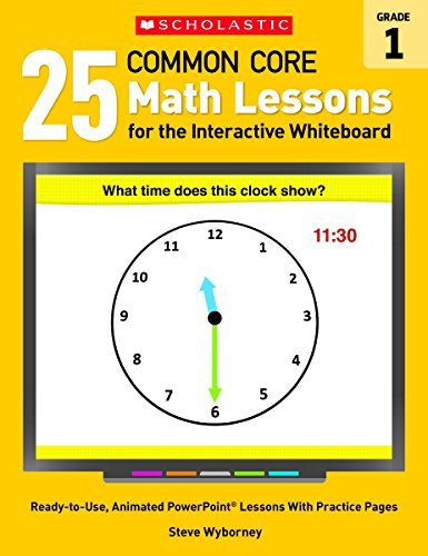 25 Common Core Math Lessons for the Interactive Whiteboard: Grade 1: Ready-to-Use, Animated PowerPoint Lessons With Practice Pages That Help Students Learn and Review Key Common Core Math Concepts