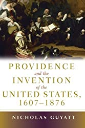 Providence and the Invention of the United States, 1607-1876 by Nicholas Guyatt (2007-07-23)