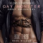 The Complete Compendium of Gay Monster Group Encounters: Book Three | Hank Wilder