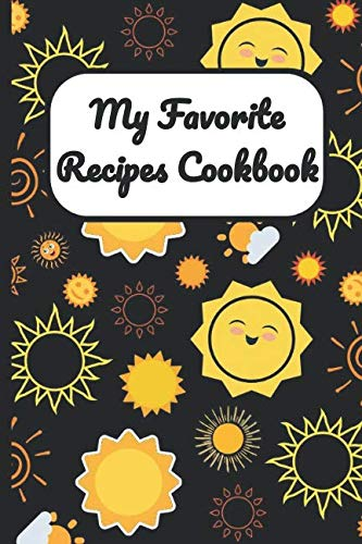 My Favorite Recipes Cookbook: Sunny Sunshine Cover, Blank Recipe Book to Write Personal Meals Cooking Plans: Collect Your Best Recipes All in One Custom Cookbook, (120-Recipe Journal and Organizer)