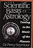 img - for The Scientific Basis of Astrology: Tuning to the Music of the Planets book / textbook / text book