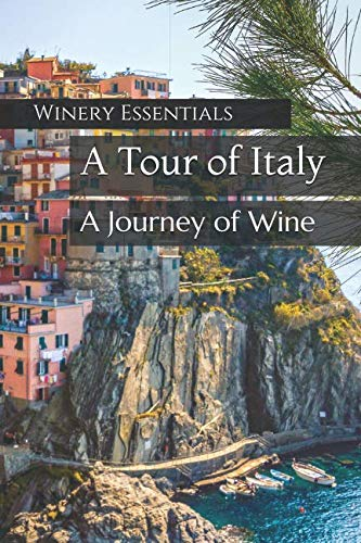 A Tour of Italy: A Journey of Wine by Winery Essentials