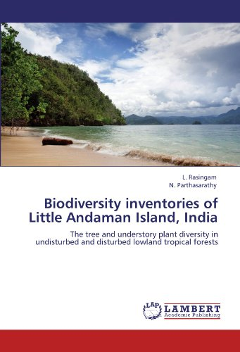Biodiversity inventories of Little Andaman Island, India: The tree and understory plant diversity in undisturbed and disturbed lowland tropical forests