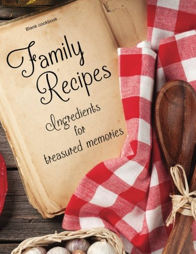 Blank Cookbook: Family Recipes: Ingredients for Treasured Memories: 100 page blank recipe book for the ultimate heirloom cookbook (Empty Cookbook Gifts) by Ceri Clark, Lycan Books