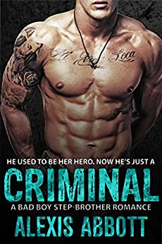 Criminal: A Bad-Boy Stepbrother Romance by [Abbott, Alexis, Abbott, Alex]