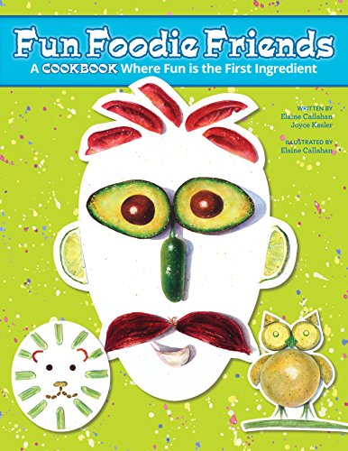 Fun Foodie Friends: A Cookbook Where Fun Is the First Ingredient by Elaine Callahan, Joyce Kesler
