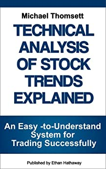 Technical Analysis of Stock Trends Explained: An Easy-to-Understand System for Successful Trading by [Thomsett, Michael]