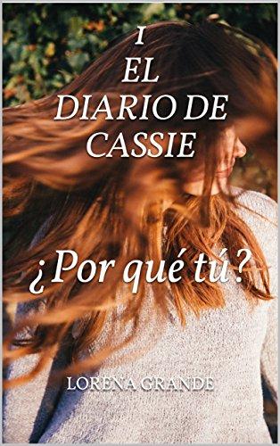 El diario de Cassie: 1. ¿Por qué tú? (Spanish Edition)