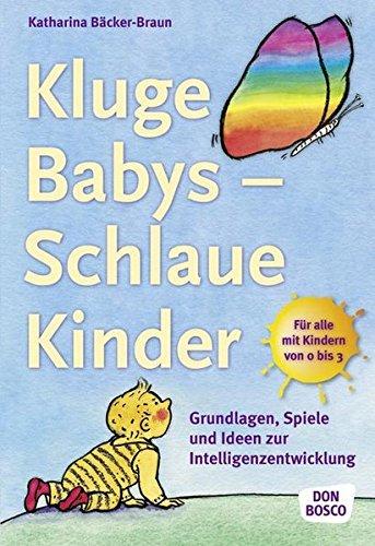 Kluge Babys - schlaue Kinder: Grundlagen, Spiele und Ideen zur Intelligenzentwicklung